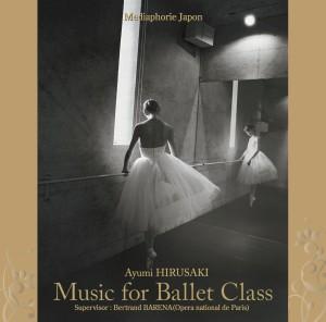 Ayumi Hirusaki 「Music for Ballet Class」